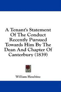 A Tenant's Statement Of The Conduct Recently Pursued Towards Him By The Dean And Chapter Of Canterbury (1839)