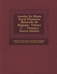 Annales Du Musée Royal D'histoire Naturelle De Belgique, Volume 5... - Primary Source Edition