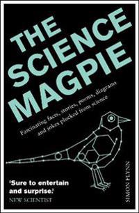 The Science Magpie: Fascinating Facts, Stories, Poems, Diagrams and Jokes Plucked from Science