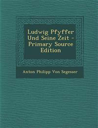 Ludwig Pfyffer Und Seine Zeit - Primary Source Edition