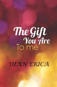 The Gift You Are to Me