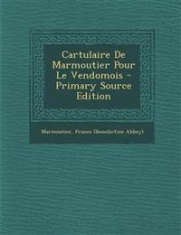 Cartulaire De Marmoutier Pour Le Vendomois