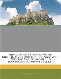 Bijdragen Tot De Kennis Van Het Kerkelijk Leven: Onder De Doopsgezinden, Ontleend Aan Het Archief Der Doopsgezinde Gemeente Te Leiden
