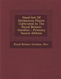 Hand-list Of Herbaceous Plants: Cultivated In The Royal Botanic Gardens