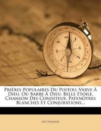 Prières Populaires Du Poitou: Varve À Dieu, Ou Barbe À Dieu, Belle Étoile, Chanson Des Conditeux, Patenôtres Blanches Et Conjurations...