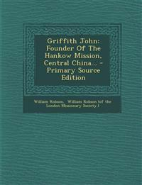Griffith John: Founder Of The Hankow Mission, Central China...