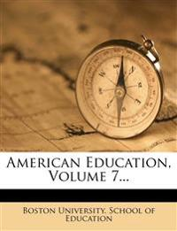 American Education, Volume 7...