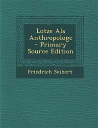 Lotze ALS Anthropologe - Primary Source Edition