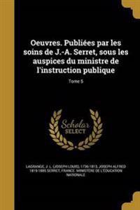 Oeuvres. Publiees Par Les Soins de J.-A. Serret, Sous Les Auspices Du Ministre de L'Instruction Publique; Tome 5