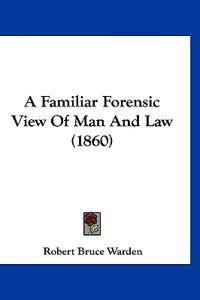 A Familiar Forensic View of Man and Law