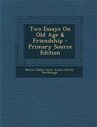 Two Essays on Old Age & Friendship