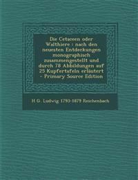 Die Cetaceen oder Walthiere : nach den neuesten Entdeckungen monographisch zusammengestellt und durch 78 Abbildungen auf 25 Kupfertafeln erläutert