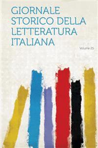 Giornale Storico Della Letteratura Italiana Volume 25