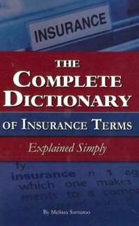 The Complete Dictionary of Insurance Terms