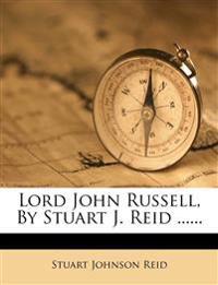 Lord John Russell, By Stuart J. Reid ......
