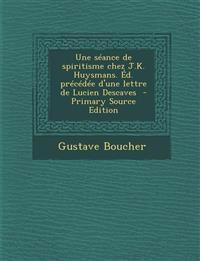 Une Seance de Spiritisme Chez J.K. Huysmans. Ed. Precedee D'Une Lettre de Lucien Descaves - Primary Source Edition
