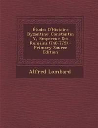 Études D'Histoire Byzantine: Constantin V, Empereur Des Romains (740-775)