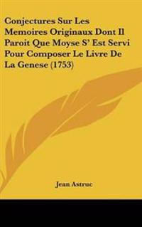 Conjectures Sur Les Memoires Originaux Dont Il Paroit Que Moyse S' Est Servi Pour Composer Le Livre De La Genese (1753)