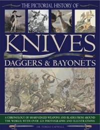 The Pictorial History of Knives, Daggers & Bayonets: A Chronology of Sharp-Edged Weapons and Blades from Around the World, with Over 255 Photographs a