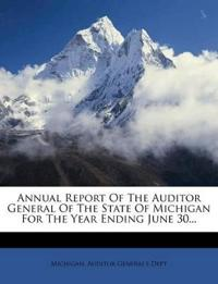 Annual Report Of The Auditor General Of The State Of Michigan For The Year Ending June 30...