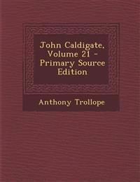 John Caldigate, Volume 21 - Primary Source Edition