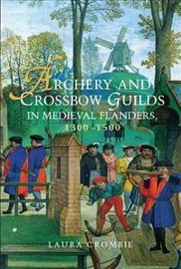 Archery and Crossbow Guilds in Medieval Flanders 1300-1500