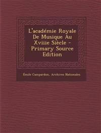 L'académie Royale De Musique Au Xviiie Siècle