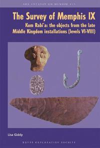 The Survey of Memphis IX: Kom Rabi'a: The Objects from the Late Middle Kingdom Installations (Levels VI-VIII)