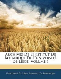 Archives De L'institut De Botanique De L'université De Liège, Volume 1
