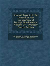Annual Report of the Council of the Corporation of Foreign Bondholders, Volume 25 - Primary Source Edition