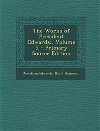 The Works of President Edwards;, Volume 5 - Primary Source Edition