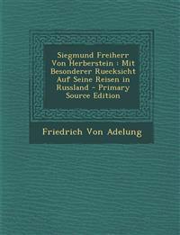 Siegmund Freiherr Von Herberstein : Mit Besonderer Ruecksicht Auf Seine Reisen in Russland