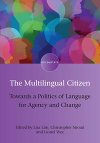 The Multilingual Citizen: Towards a Politics of Language for Agency and Change