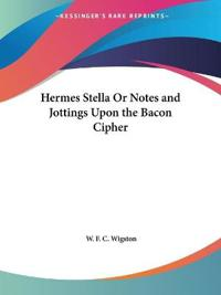 Hermes Stella or Notes & Jottings upon the Bacon Cipher 1890
