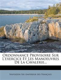 Ordonnance Provisoire Sur L'exercice Et Les Manoeuvres De La Cavalerie...