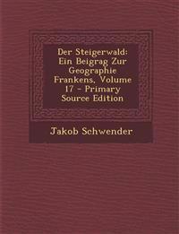 Der Steigerwald: Ein Beigrag Zur Geographie Frankens, Volume 17 - Primary Source Edition