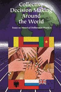 Collective Decision Making Around the World: Essays on Historical Deliberative Practices