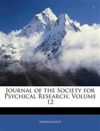 Journal of the Society for Psychical Research, Volume 12