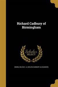 RICHARD CADBURY OF BIRMINGHAM