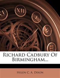 Richard Cadbury Of Birmingham...