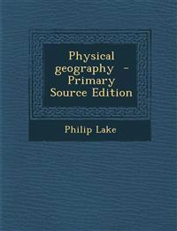 Physical Geography - Primary Source Edition
