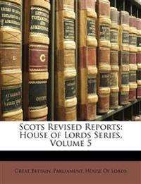 Scots Revised Reports: House of Lords Series, Volume 5