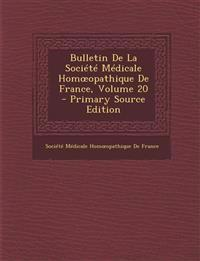 Bulletin de La Societe Medicale Hom Opathique de France, Volume 20 - Primary Source Edition