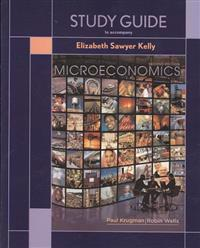 Study Guide to accompany Krugman & Wells Microeconomics