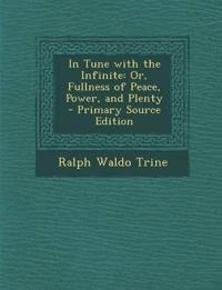 In Tune with the Infinite: Or, Fullness of Peace, Power, and Plenty