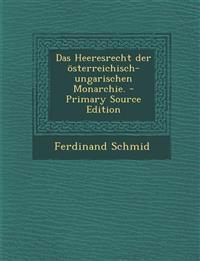 Das Heeresrecht der österreichisch-ungarischen Monarchie. - Primary Source Edition