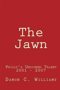 The Jawn: Philly's Unsigned Talent, 2001-2007