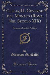 Clelia, IL Governo del Monaco (Roma Nel Secolo XIX)
