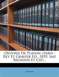 Oeuvres de Platon: (Paris: Rey Et Gravier Ed., 1839, Imp. Rignoux Et Cie)...