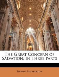 The Great Concern of Salvation: In Three Parts